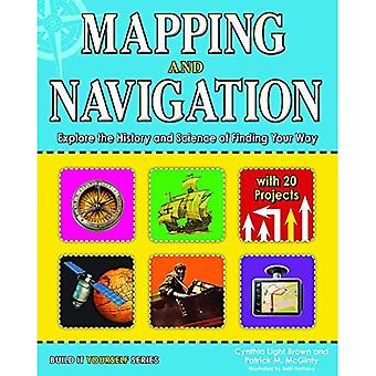 Mapping and Navigation: Explore the History and Science of Finding Your Way with 25 Projects (Build It Yourself)
