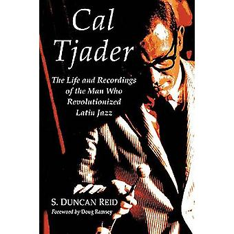 Cal Tjader - The Life and Recordings of the Man Who Revolutionized Lat