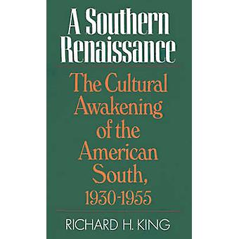 Southern Renaissance The Cultural Awakening of the American South 19301955 by King & Richard H.