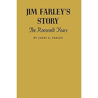 Jim Farleys Story The Roosevelt Years by Farley & James A.