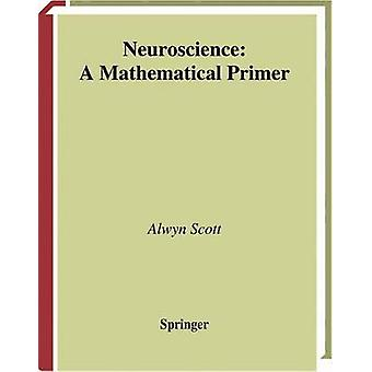 Neuroscience A Mathematical Primer by Scott & Alwyn C.