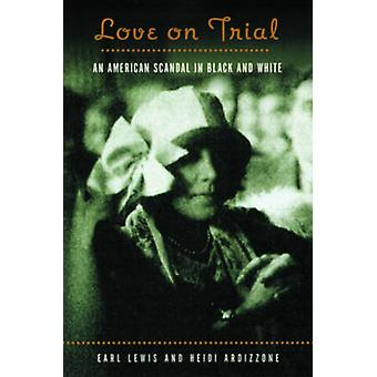 Love on Trial An American Scandal in Black and White by Lewis & Earl