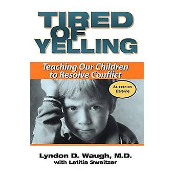 Tired of Yelling Teaching Our Children to Resolve Conflict by Waugh & Lyndon D.