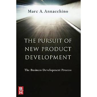The Pursuit of New Product Development The Business Development Process by Annacchino & Marc A.