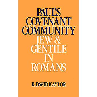 Pauls Covenant Community Jew and Gentile in Romans by Kaylor & R. David