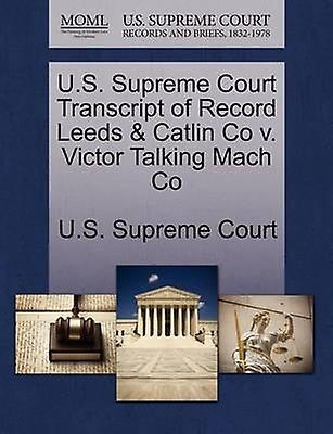 U.S. Supreme Court Transcript of Record Leeds  Catlin Co v. Victor Talking Mach Co by U.S. Supreme Court