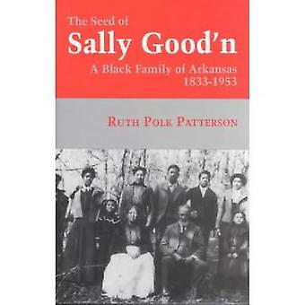 The Seed of Sally Goodn A Black Family of Arkansas 18331953 by Patterson & Ruth Polk