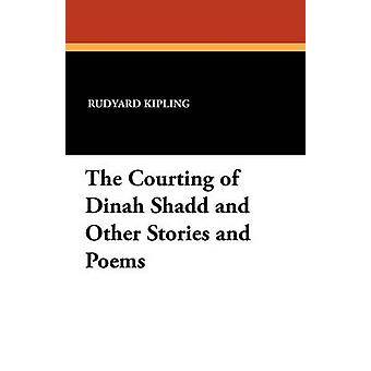 The Courting of Dinah Shadd and Other Stories and Poems by Kipling & Rudyard