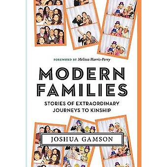 Modern Families Stories of Extraordinary Journeys to Kinship by Gamson & Joshua