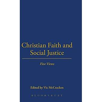 Christian Faith and Social Justice Five Views by McCracken & Vic
