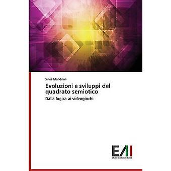 Evoluzioni e sviluppi del quadrato semiotico by Mandrioli Silvia