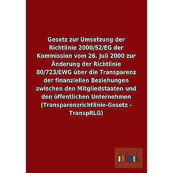 Gesetz zur Umsetzung der Richtlinie 200052EG der Kommission vom 26. Juli 2000 zur nderung der utilidades 80723EWG ber die Transparenz der finanziellen Beziehungen zwischen den Mitgliedstaaten por ohne Autor