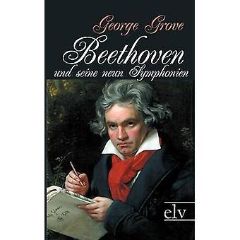 Beethoven und seine neun Symphonien by Grove & George