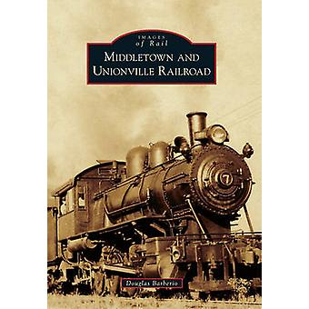 Middletown and Unionville Railroad by Douglas Barberio - 978073857317