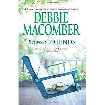 Between Friends by Debbie Macomber - 9780778329350 Book