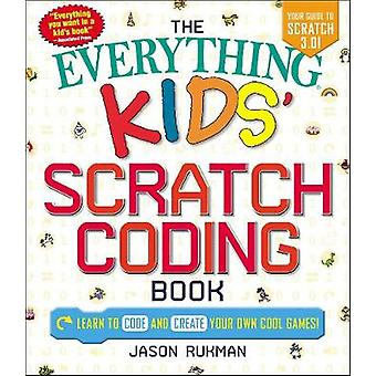 The Everything Kids' Scratch Coding Book - Learn to Code and Create Yo