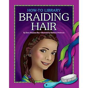 Braiding Hair by Dana Meachen Rau - Kathleen Petelinsek - 97816108064