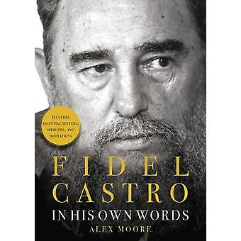 Fidel Castro - In His Own Words by Alex Moore - 9781631581908 Book
