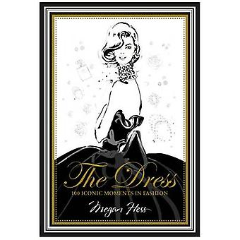 The Dress - 100 Iconic Moments in Fashion by Megan Hess - 978174270823