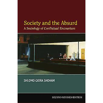 Society & the Absurd - A Sociology of Conflictual Encounters (2nd Revi
