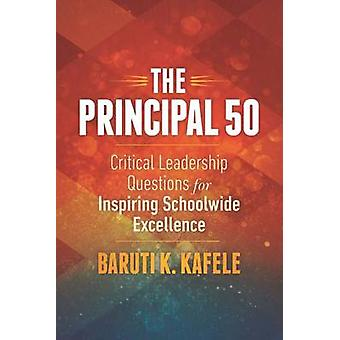 The Principal 50 - Critical Leadership Questions for Inspiring Schoolw