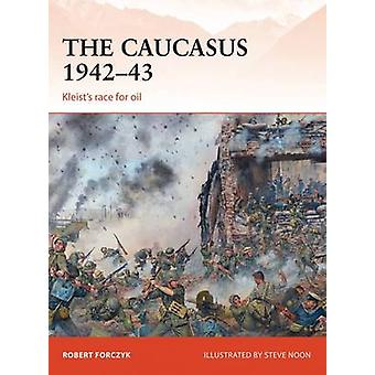 The Caucasus 194243 by Robert Forczyk & Steve Noon