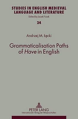 Grammaticalisation Paths of  Have  in English by Andrzej M. Lecki