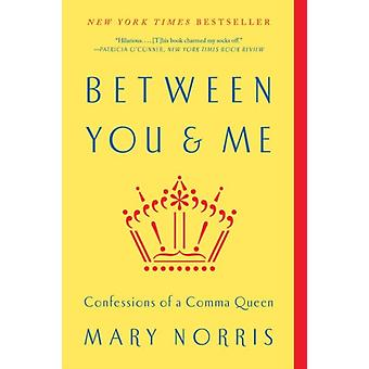 Between You & Me: Confessions of a Comma Queen (Paperback) by Norris Mary