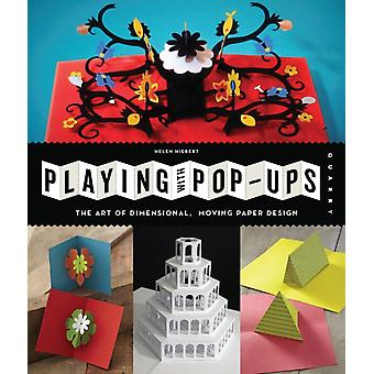 Playing with Pop-ups: The Art of Dimensional Moving Paper Designs (Flexibound) by Hiebert Helen
