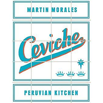 Ceviche - Peruvian Kitchen by Martin Morales - 9780297868613 Book