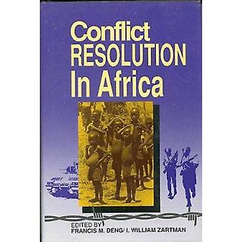 Conflict Resolution in Africa by Francis M. Deng - I. William Zartman