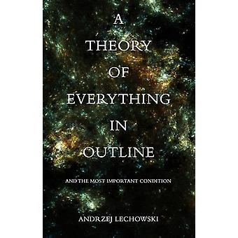 Theory of Everything in Outline - And The Most Important Condition by