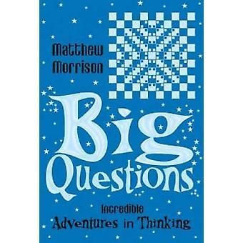 Grandes Questions - incroyables aventures dans la pensée de Matthew Morrison