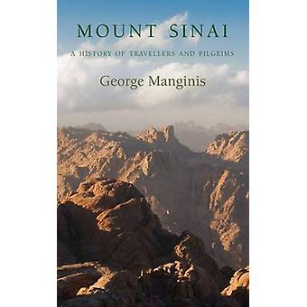 Mount Sinai - A History of Travellers and Pilgrims by George Manginis