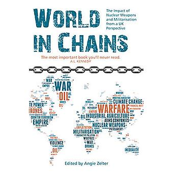 World in Chains - The Impact of Nuclear Weapons and Militarisation fro