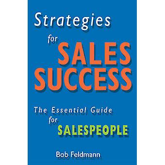 Strategies for Sales Success - The Essential Guide for Sales People by