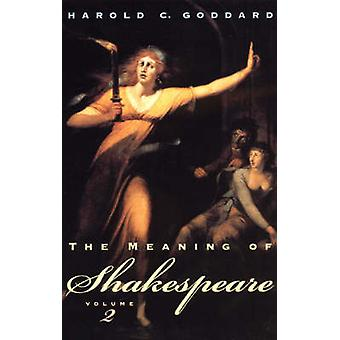 The Meaning of Shakespeare - v. 2 (New edition) by Harold C. Goddard -