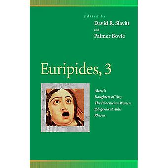 Euripides - Alcestis - Daughters of Troy - the Phoenician Women - Iphi
