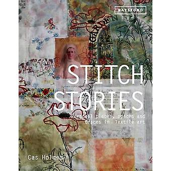 Stitch Stories - Personal Places - Spaces and Traces in Textile Art by