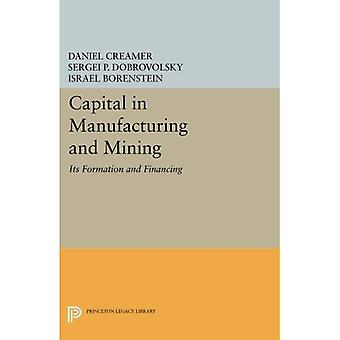 Capital in Manufacturing and Mining: Its Formation and Financing (Princeton Legacy Library)