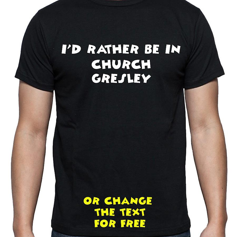 I'd Rather Be In Church gresley Black Hand Printed T shirt