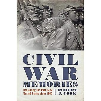Civil War Memories: Contesting�the Past in the United States�since 1865