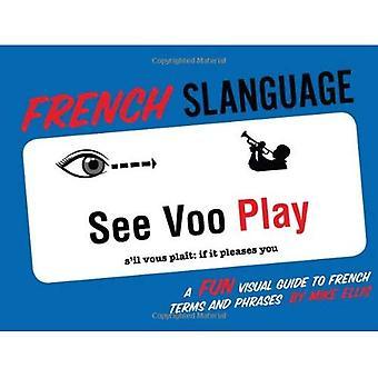 Slanguage Français: Un amusant Visual FGS Français termes et Phrases
