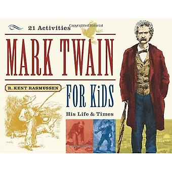 Mark Twain for Kids: His Life and Times, 21 Activities