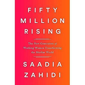 Fifty Million Rising: The New Generation of Working Women Transforming the Muslim World (Hardback)