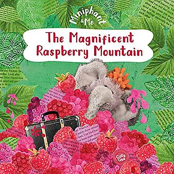 The Magnificent Raspberry Mountain: Miniphant & Me (Miniphant & Me)