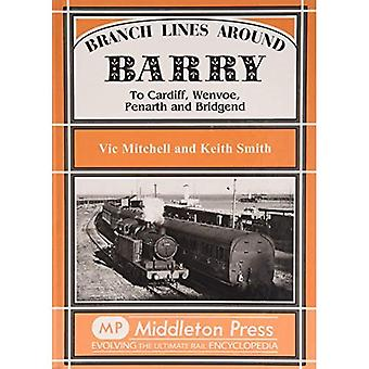 Branch Lines Around Barry: To Cardiff, Wenvoe, Penarth and Bridgend