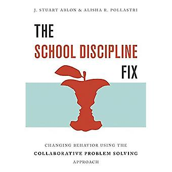 The School Discipline Fix: Changing Behavior Using the� Collaborative Problem Solving Approach
