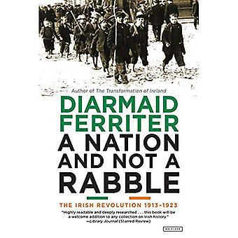 A Nation and Not a Rabble: The Irish Revolution 1913-1923