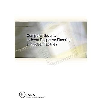 Computer Security Incident Response Planning at Nuclear Facilities